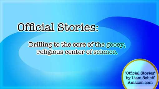 Official Stories - Drilling to the Core of the Gooey Religious Center of Science