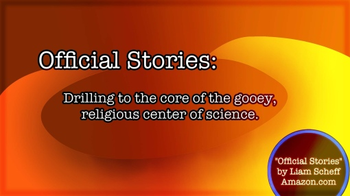 Official Stories - Drilling to the Core of the Gooey Religious Center of Science2